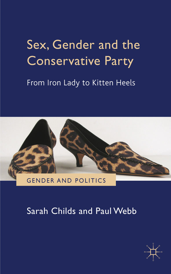 Sex,  Gender and the Conservative Party From Iron Lady to Kitten Heels