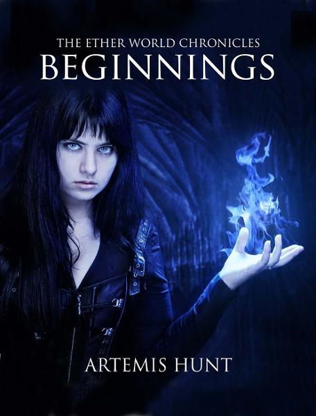 The Ether World Chronicles: Beginnings By: Artemis Hunt