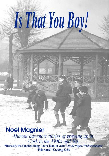 Is That You Boy?: Humorous short stories of growing up in Cork, Ireland in the 1940's and 50's. By: Noel Magnier