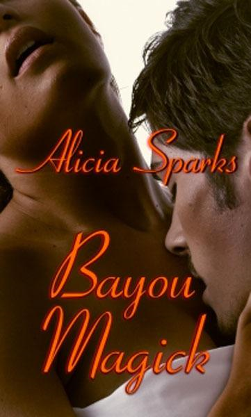Bayou Magick By: Alicia Sparks