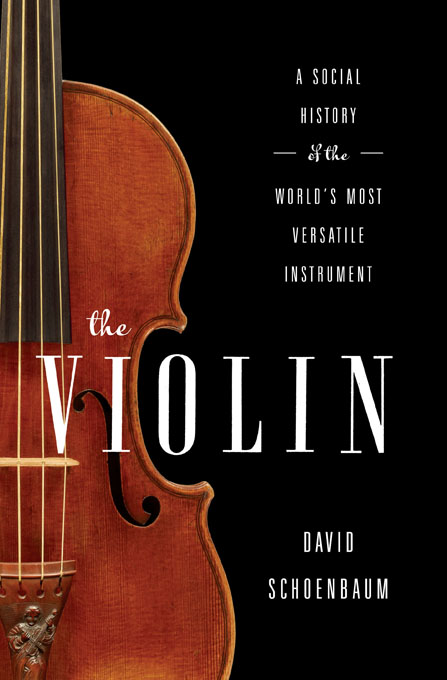 The Violin: A Social History of the World's Most Versatile Instrument By: David Schoenbaum