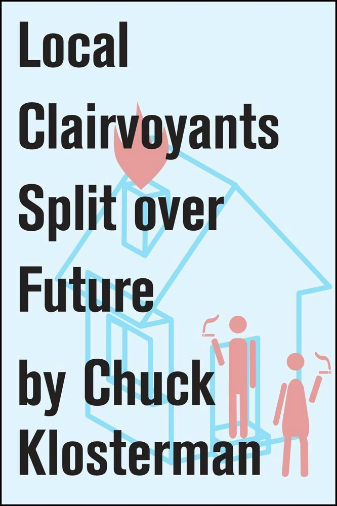 Local Clairvoyants Split Over Future By: Chuck Klosterman
