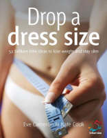 Drop a dress size By: Eve Cameron,Kate Cook