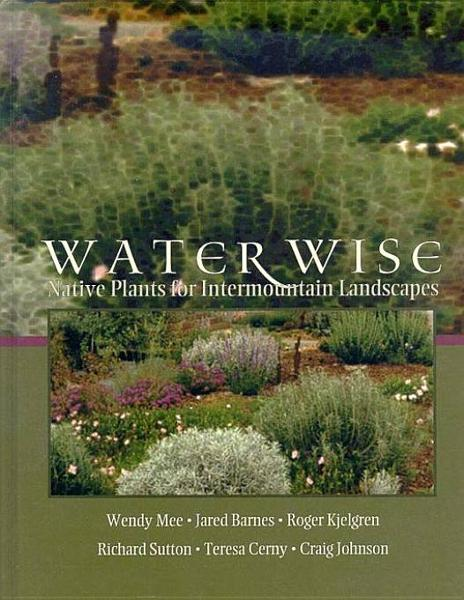 Water Wise: Native Plants for Intermountain Landscapes By: Mee, Wendy