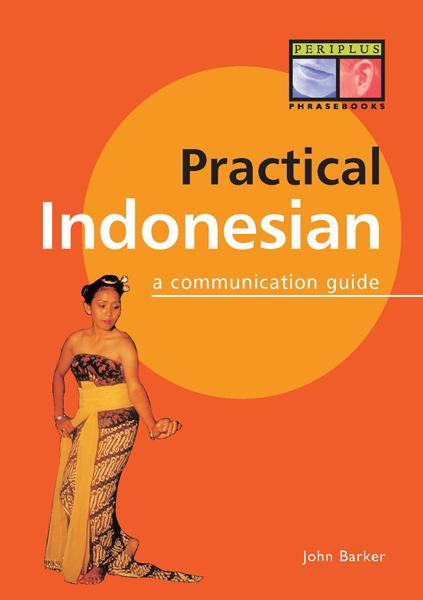 Practical Indonesian Phrasebook: A Communication Guide By: John Barker