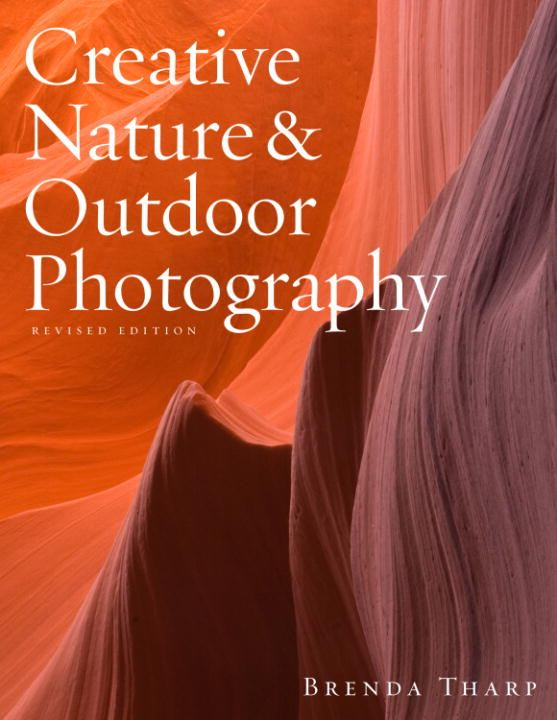 Creative Nature & Outdoor Photography, Revised Edition By: Brenda Tharp