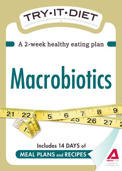 Try-It Diet: Macrobiotics: A two-week healthy eating plan By: Editors of Adams Media