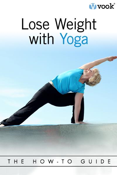Lose Weight with Yoga: The How-To Guide By: Vook