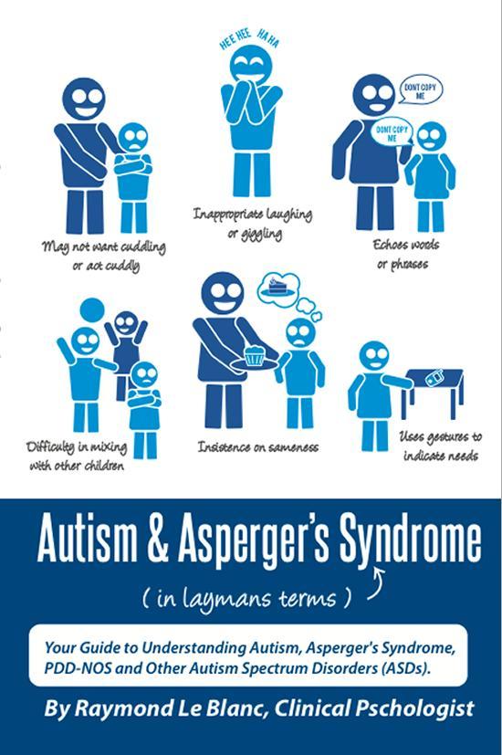Autism & Asperger's Syndrome in Layman's Terms. Your Guide to Understanding Autism, Asperger's Syndrome, PDD-NOS and Other Autism Spectrum Disorders: Autism & Asperger's Syndrome in Layman's Terms. Your Guide to Understanding Autism, Asperger's Syndr