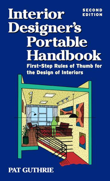 Interior Designers Portable Handbook 2/E : First-Step Rules of Thumb for Interior Architecture: First-Step Rules of Thumb for Interior Architecture