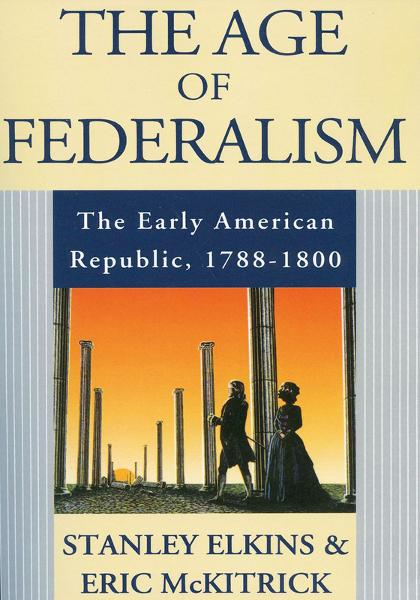 The Age of Federalism:The Early American Republic, 1788-1800