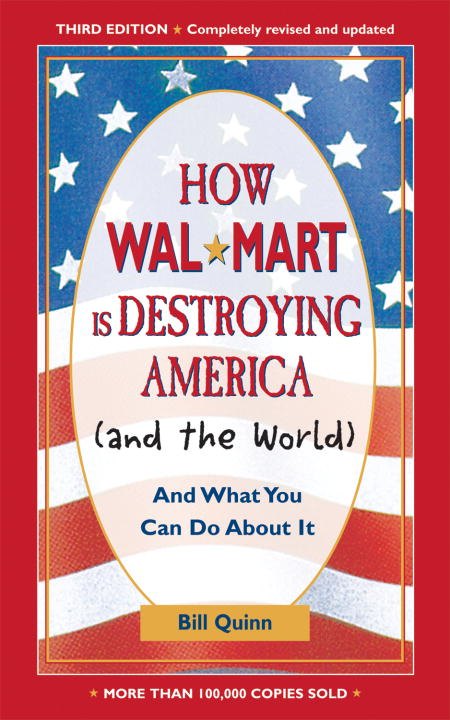 How Walmart Is Destroying America (And the World) By: Bill Quinn