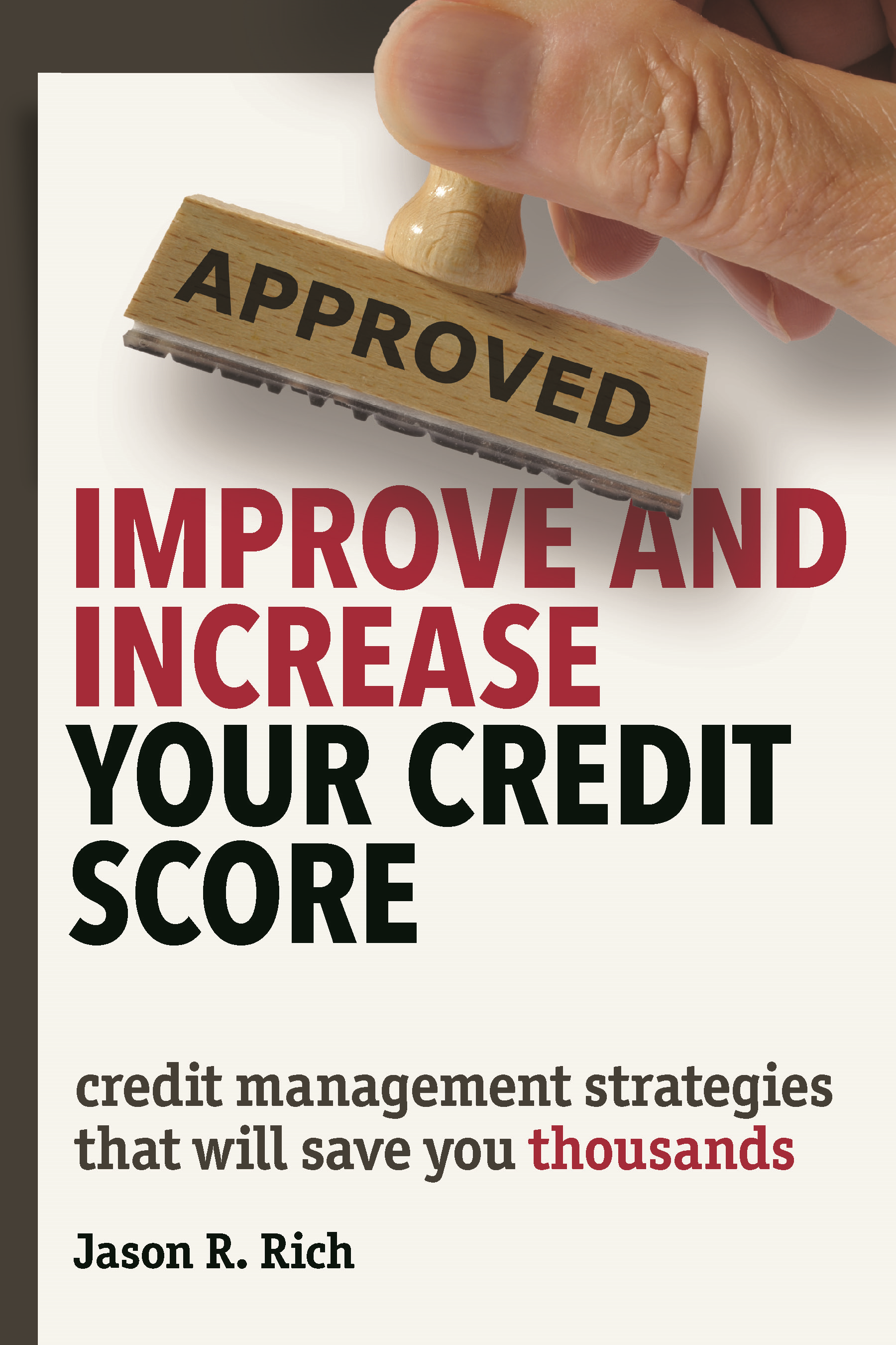 Improve and Increase Your Credit Score By: Jason R. Rich