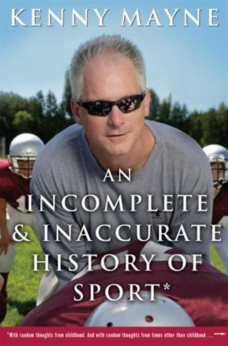 An Incomplete and Inaccurate History of Sport By: Kenny Mayne