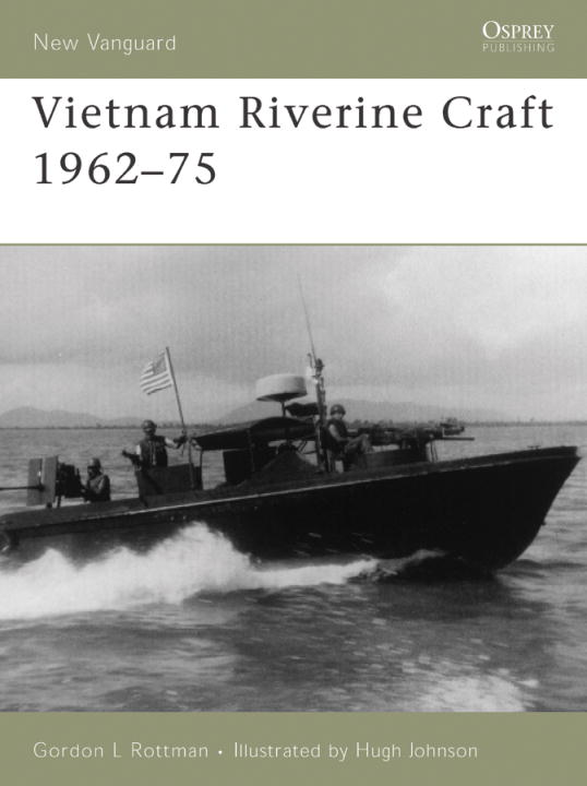 Vietnam Riverine Craft 1962-75 By: Gordon Rottman,Hugh Johnson