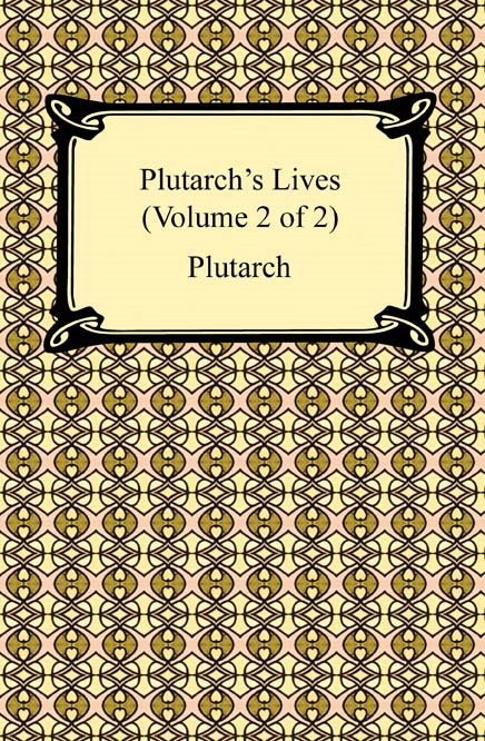 Plutarch's Lives (Volume 2 of 2) By: Plutarch