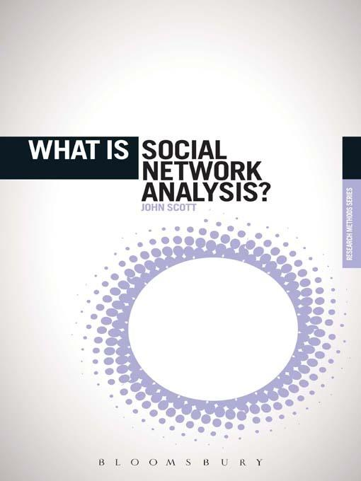 What is Social Network Analysis? By: Scott, John