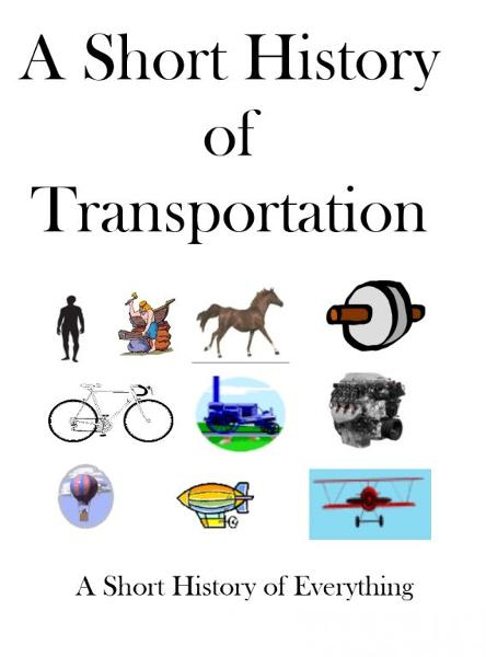 A Short History of Transportation By: James P. Abesen