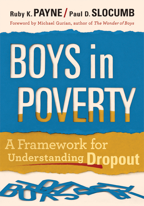 Boys in Poverty: A Framework for Understanding Dropout By: Paul Slocum,Ruby payne