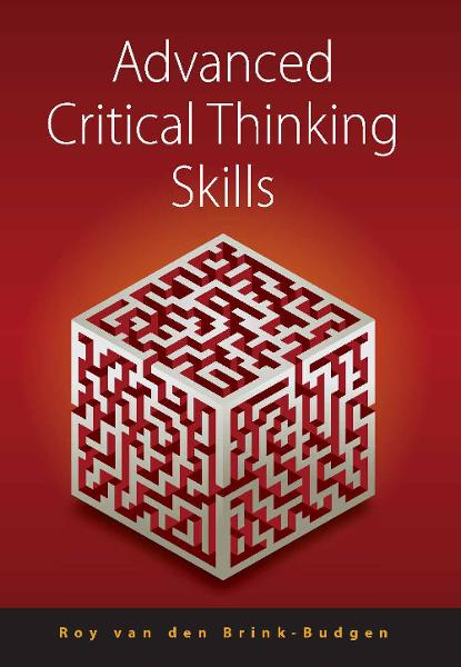 Advanced Critical Thinking Skills By: Roy van den Brink-Budgen