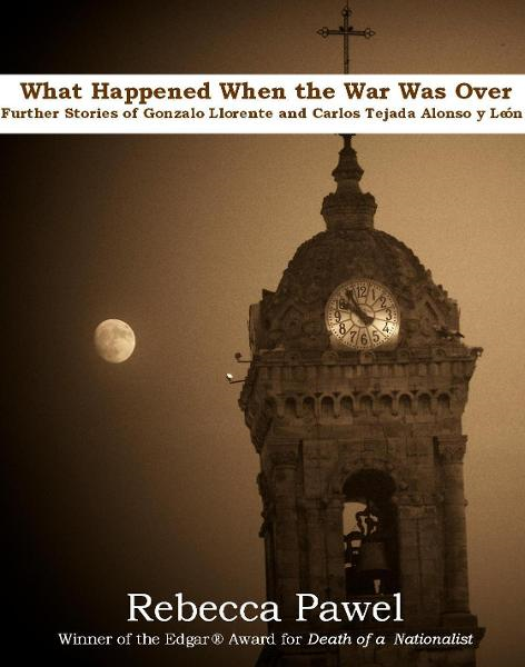 What Happened When the War Was Over; further stories of Gonzalo Llorente and Carlos Tejada Alonso y Leon By: Rebecca Pawel