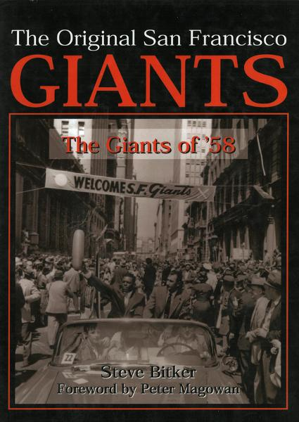 The Original San Francisco Giants: The Giants of '58 By: Steve Bitker