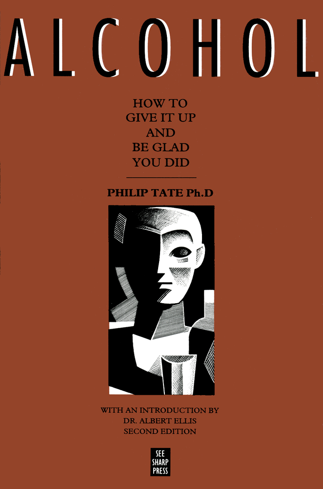 Alcohol: How to Give It Up and Be Glad You Did By: Philip Tate, PhD