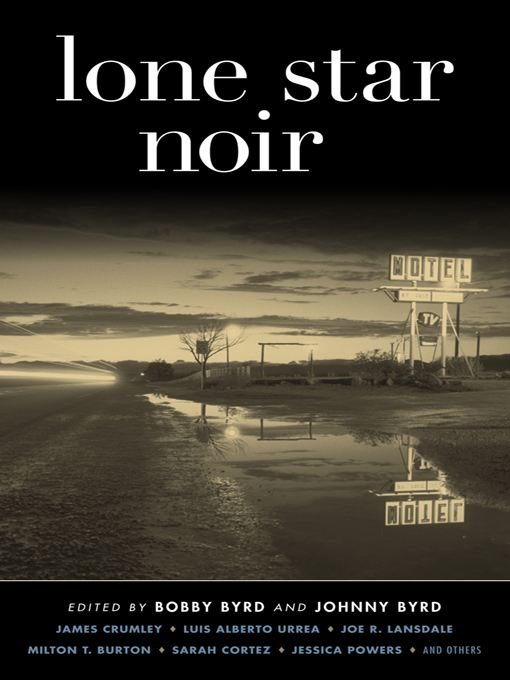Lone Star Noir By: Bobby Byrd,Johnny Byrd