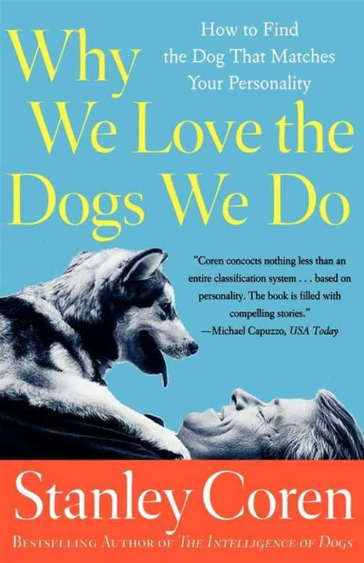Why We Love the Dogs We Do By: Stanley Coren