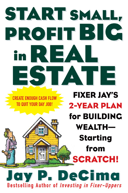 Start Small, Profit Big in Real Estate: Fixer Jay's 2-Year Plan for Building Wealth - Starting from Scratch : Fixer Jay's 2-Year Plan for Building Wealth - Starting from Scratch: Fixer Jay's 2-Year Plan for Building Wealth - Starting from Scratch