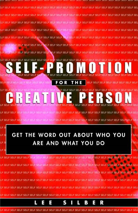 Self-Promotion for the Creative Person By: Lee Silber