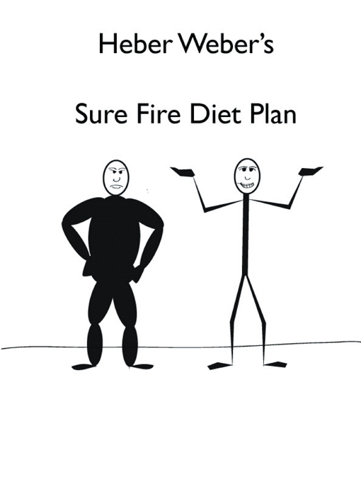 Heber Webers Sure Fire Diet Plan By: Heber Weber