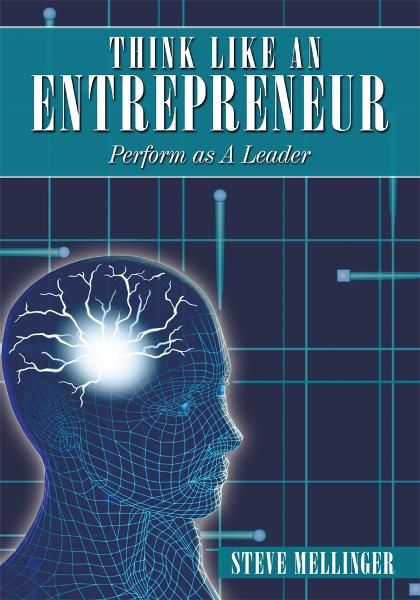 Think Like An Entrepreneur By: Steve Mellinger