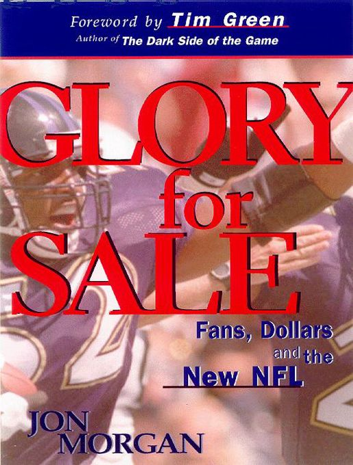 Glory for Sale: Fans Dollars and the New NFL By: Jon Morgan