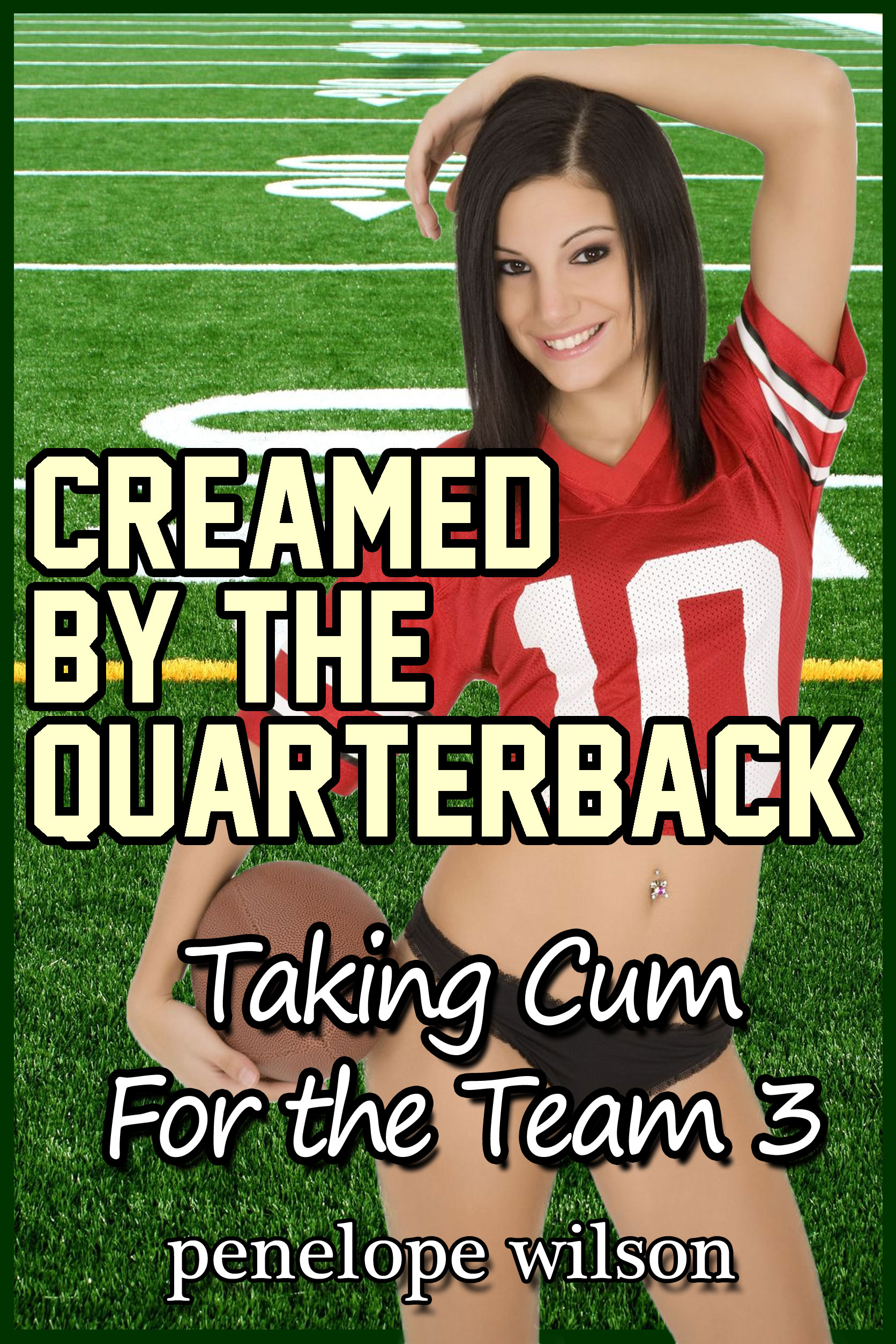 Taking Cum for the Team 3: Creamed By The Quarterback (Bukkake Gangbang Erotica)
