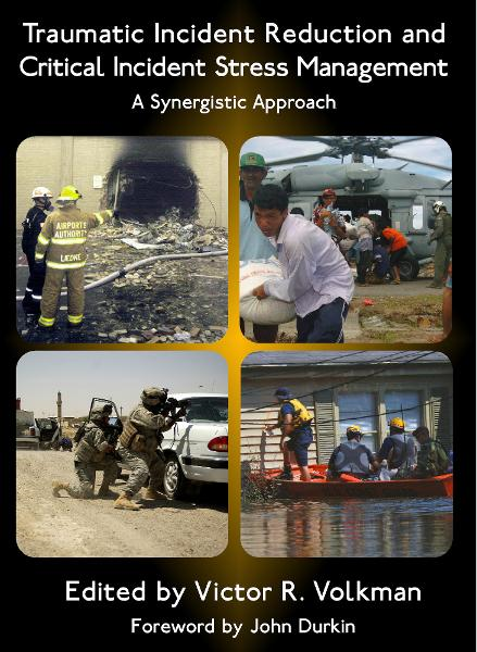 Traumatic Incident Reduction and Critical Incident Stress Management By: Victor R. Volkman