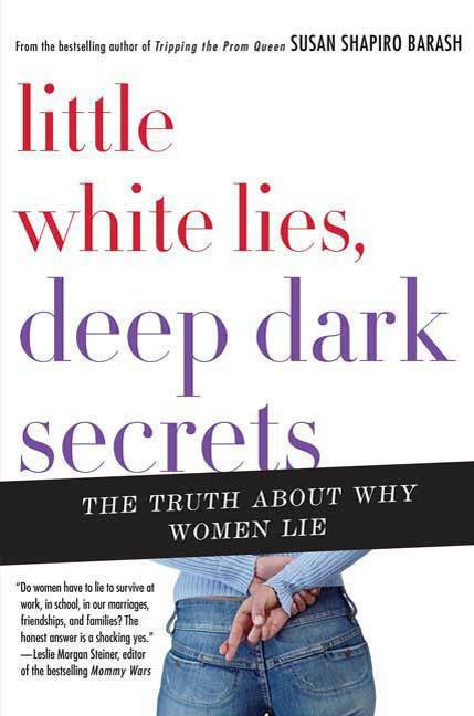 Little White Lies, Deep Dark Secrets By: Susan Shapiro Barash