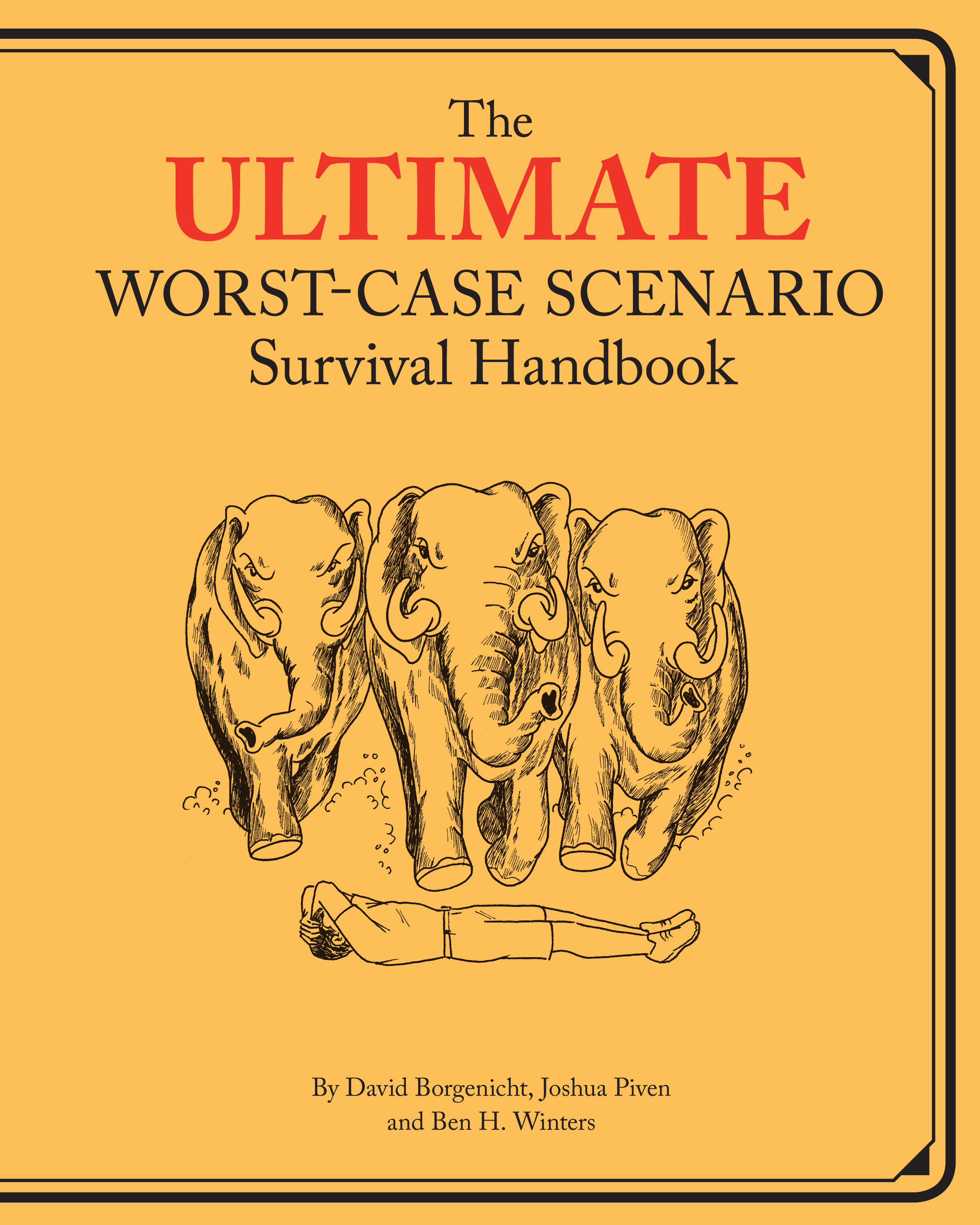 Ultimate Worst-Case Scenario Survival Handbook By: Ben H. Winters,David Borgenicht,Joshua Piven