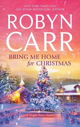 Bring Me Home for Christmas By: Robyn Carr