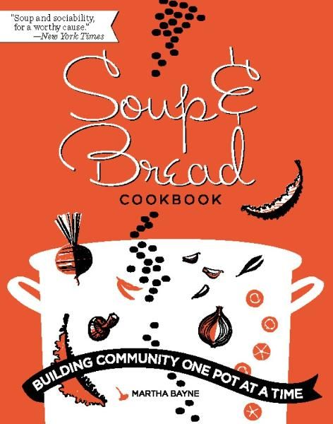 Soup and Bread Cookbook By: Martha Bayne