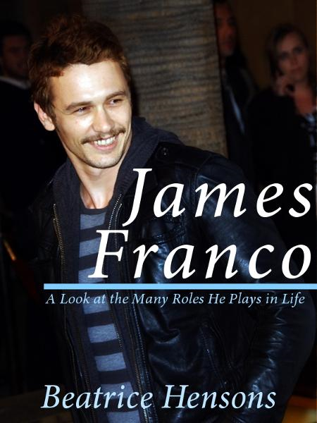 James Franco: The Living Renaissance Man: A Look at the Many Roles He Plays in Life