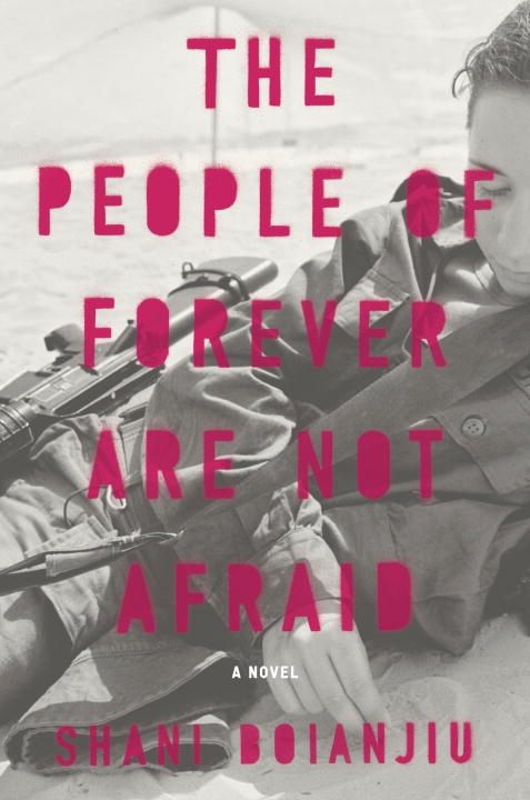 The People of Forever Are Not Afraid By: Shani Boianjiu