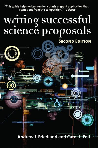 Writing Successful Science Proposals, Second Edition By: Andrew J. Friedland,Carol L Folt