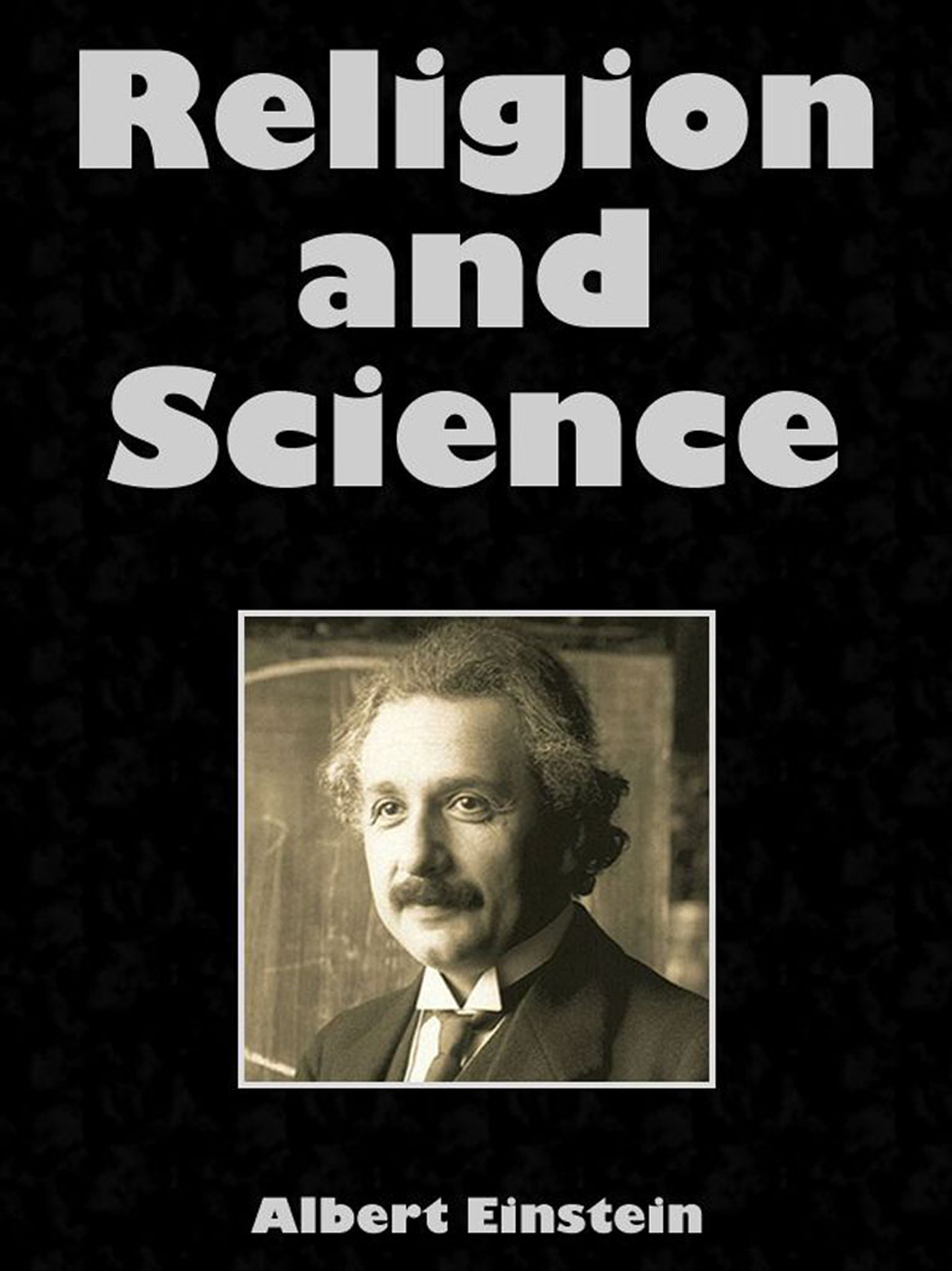 Religion And Science By: Albert Einstein