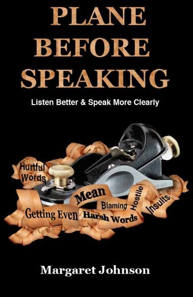 PLANE BEFORE SPEAKING: Listen Better and Speak More Clearly By: Margaret Johnson