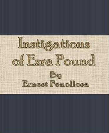 Instigations of Ezra Pound By: Ernest Fenollosa