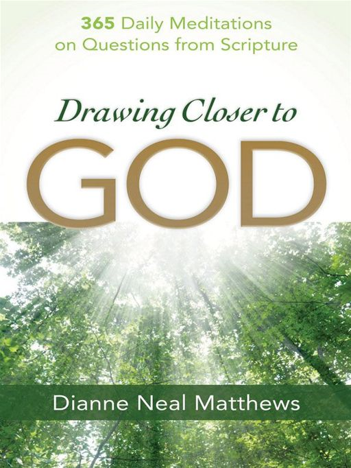 Drawing Closer to God By: Dianne Neal Matthews