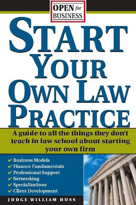 Start Your Own Law Practice: A Guide to All the Things They Don't Teach in Law School about Starting Your Own Firm