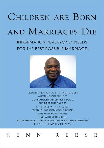 CHILDREN ARE BORN AND MARRIAGES DIE By: Kenn Reese
