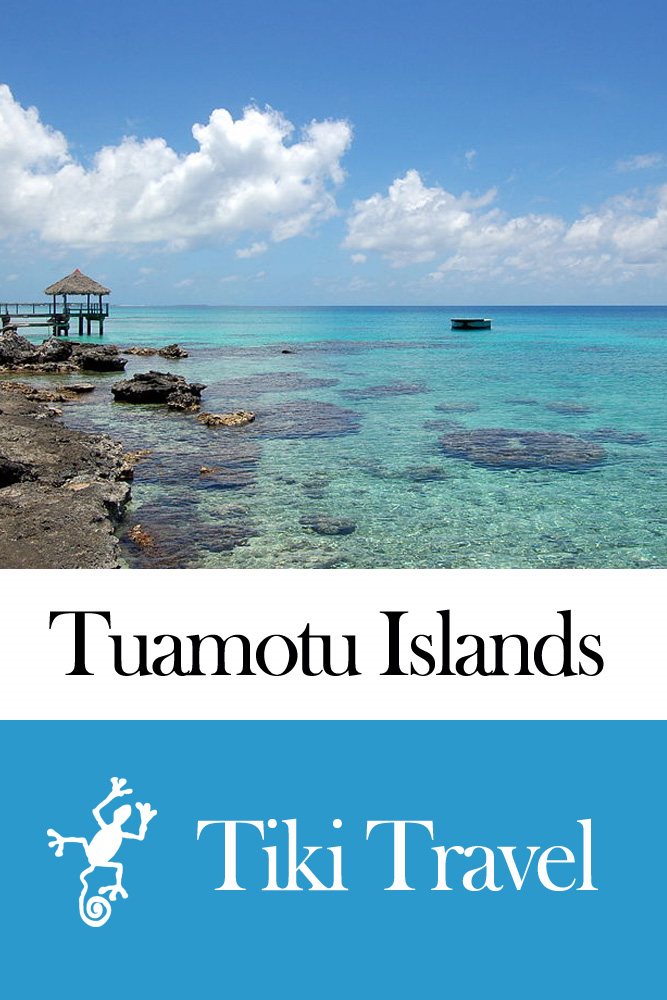 Tuamotu Islands (French Polynesia) Travel Guide - Tiki Travel